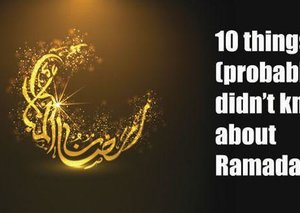 10 things you (probably) didn't know about Ramadan