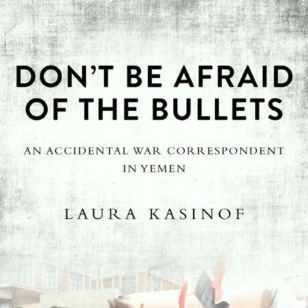Don't be Afraid of the Bullets, Laura Kasinof, Revolution, Yemen