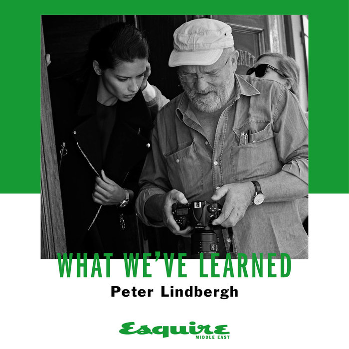 Peter Lindbergh, Esquire, Interview, What I've learned