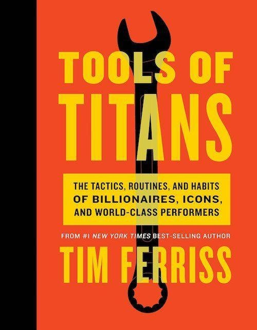 """In the most hotly anticipated book of the season, Tools of Titans, Timothy Ferriss draws on his eponymous podcast, with its in-depth interviews with world-class performers, which is on the cusp of exceeding 100 million downloads. The """"high-leverage tools"""" revealed in the show are distilled into this hotly anticipated book, out later this year but now available for pre-order."""